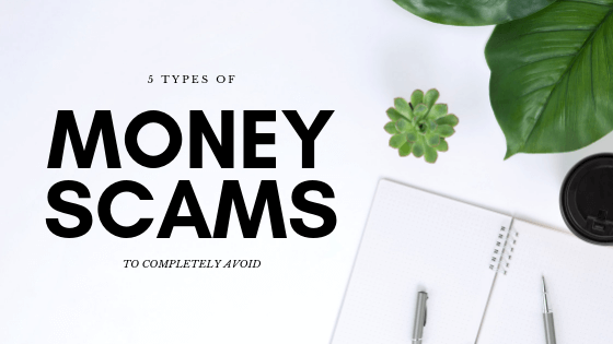 5 Types of Money Scams To Completely Avoid