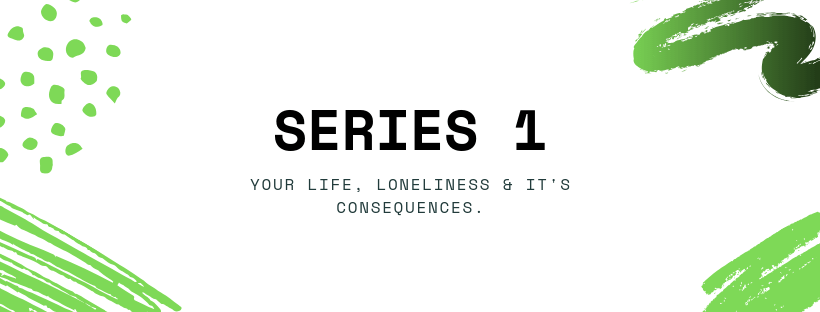 Your Life, Loneliness & It's Consequences.