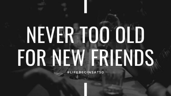 Never too Old For New Friends